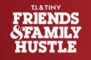 T.I. & Tiny: Friends & Family Hustle on VH1
