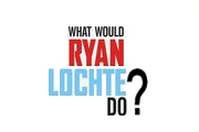 What Would Ryan Lochte Do? on E!